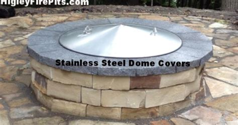 Firepit Cover Stainless Steel Dome Pit Covers Www Higleyfirepits Or Www Higleywelding Custom
