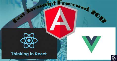 best javascript framework best javascript framework 2017