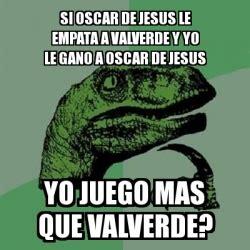 Oscar And Dehn Yo Treats by Meme Filosoraptor Si Oscar De Jesus Le Empata A Valverde