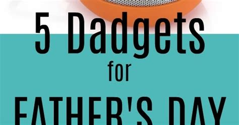 gadgets for dad 5 gadgets for dad father s day gift ideas kids creative