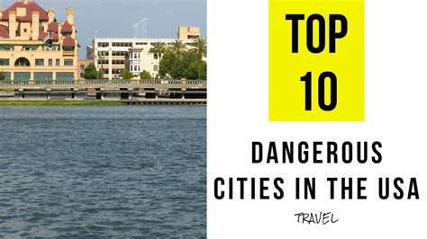 Top Dangerous Places To Go On Vacation by Top 10 The Most Dangerous Cities In The Usa To Visit