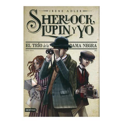 libro sherlock lupin y yo sherlock lupin el tr 237 o de la dama negra destino libros dideco
