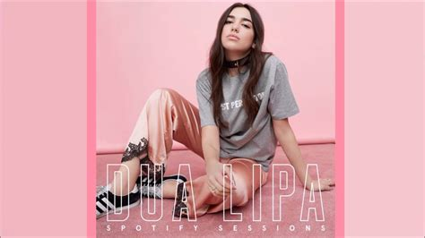 dua lipa i can t stop thinking about you lyrics dua lipa thinking bout you spotify sessions youtube