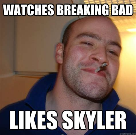 Skyler Meme - watches breaking bad likes skyler misc quickmeme