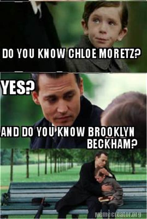 Brooklyn Meme - meme creator do you know chloe moretz yes and do you