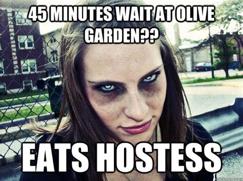 Olive Garden Meme - 45 minutes wait at olive garden eats hostess impatient