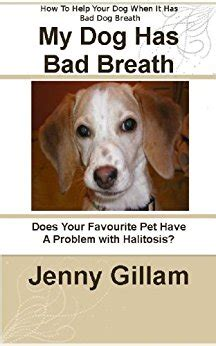 puppy has bad breath my has bad breath causes cures for bad breath kindle edition by