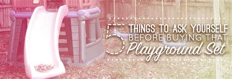 Things To Ask Yourself Before Buying Anything by Five Things To Ask Yourself Before Buying That Playground