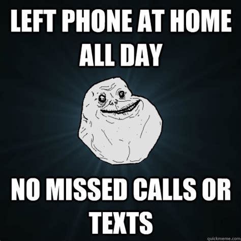 No Phone Meme - left phone at home all day no missed calls or texts