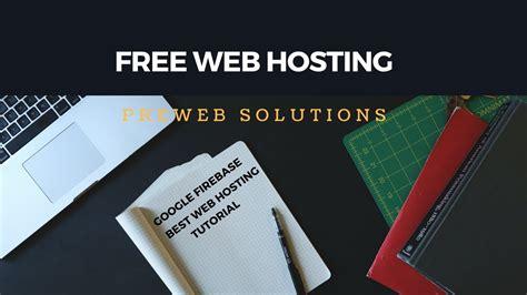 tutorial free web hosting free web hosting google firebase free web hosting