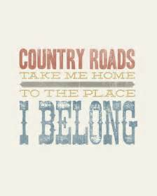 country roads take me home to the place i belong
