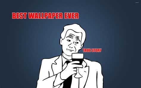 best meme wallpaper best wallpaper ever wallpaper meme wallpapers 11430