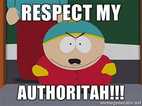 Cartman Meme - respect my authoritah eric cartman meme generator