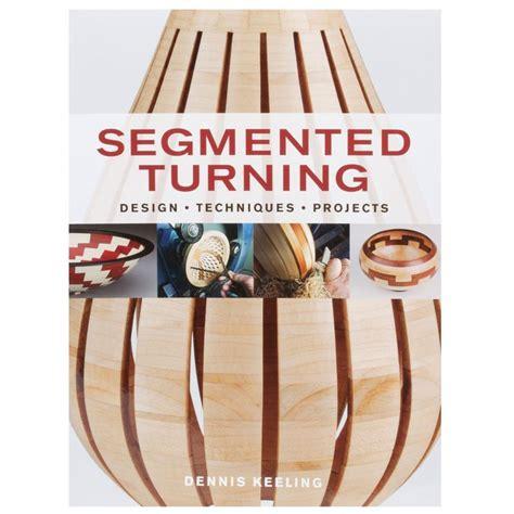 taunton press woodworking books segmented woodturning by dennis keeling books