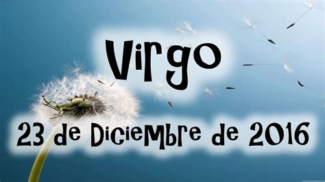 virgo horoscopo 2016 youtube horoscopo dinero virgo 23 de diciembre de 2016 youtube