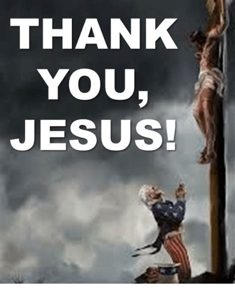 Thank You Jesus Meme - thank you jesus jesus meme on sizzle