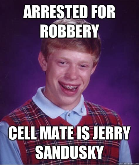 Sandusky Meme - arrested for robbery cell mate is jerry sandusky bad