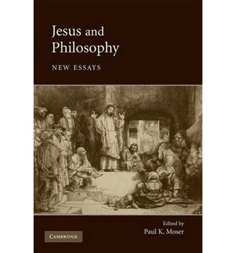 Philosophical And Theological Essays On The by Jesus And Philosophy Paul K Moser 9780521694865