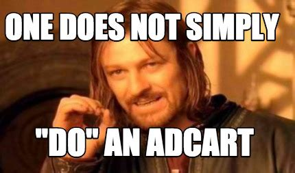 One Does Simply Not Meme Generator - meme creator one does not simply quot do quot an adcart meme