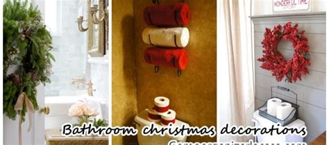 how to decorate your bathroom for christmas ideas for decorating your bathroom this christmas 2016
