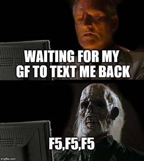 Waiting For Text Meme - ill just wait here meme imgflip