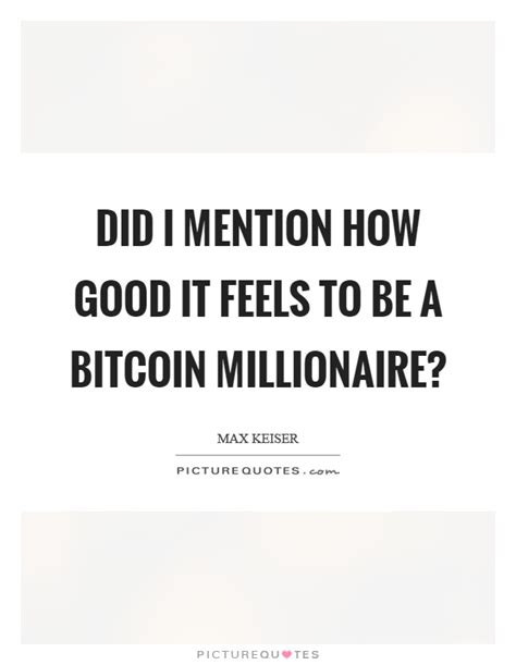 bitcoin quotation did i mention how good it feels to be a bitcoin