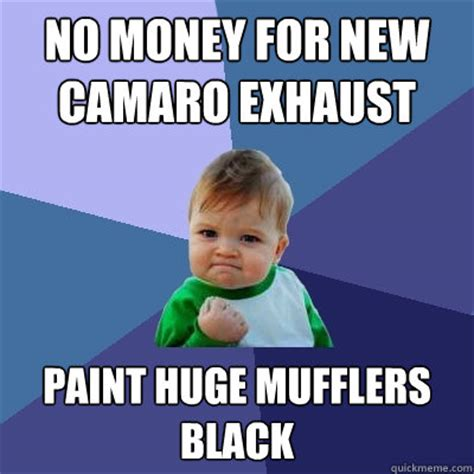 Memes Mufflers - no money for new camaro exhaust paint huge mufflers black