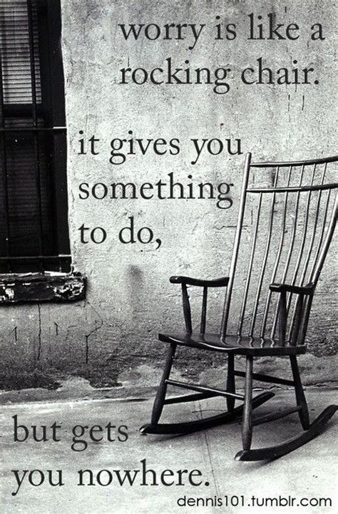worry is like a rocking chair it gives you something to