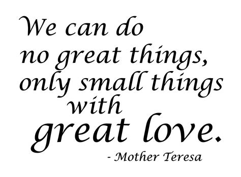 Small Things With Great Love Quote by Pics Photos Do Great Things We Can Only Do Small Things