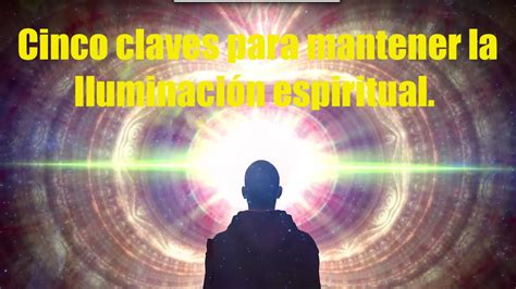 iluminacion espiritual 5 claves para mantener el estado de iluminaci 243 n espiritual