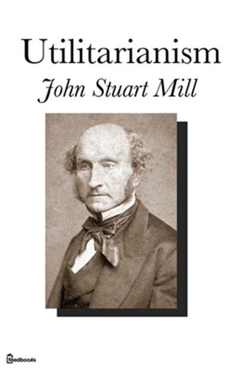 utilitarianism books utilitarianism stuart mill feedbooks