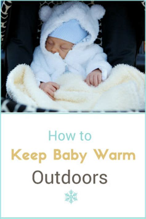 how to keep a warm outside baby it s cold outside how to keep baby warm outdoors newborn nurses and