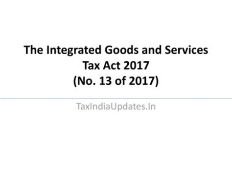 tax cuts and act of 2017 explanation and analysis books the integrated goods and services tax act 2017 no 13 of