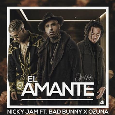 nicky jam ft ozuna nicky jam ft ozuna y bad bunny el amante official