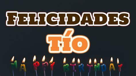 imagenes de feliz cumpleaños tio querido t 237 o feliz cumplea 241 os felicitaciones para mi t 237 o frases