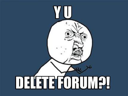 Delete Meme - meme creator y u delete forum meme generator at