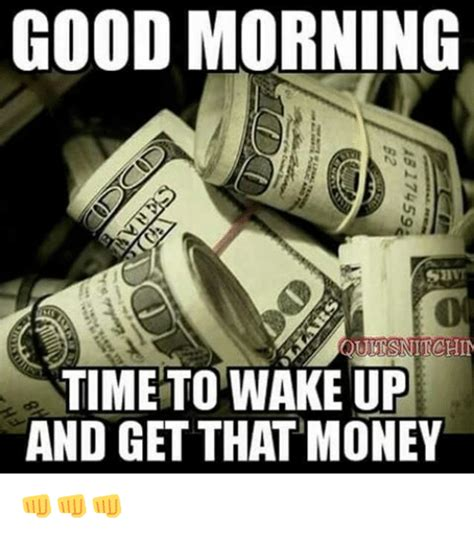Get Money Meme - good morning time to wake up and get that money meme on me me