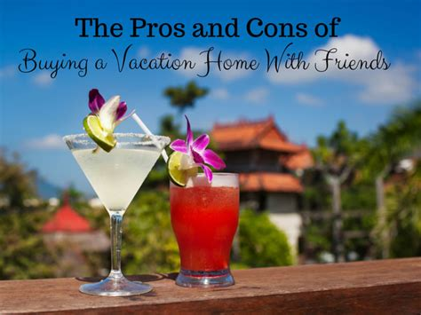 pros and cons of buying a house with cash the pros cons of buying a vacation home with friends