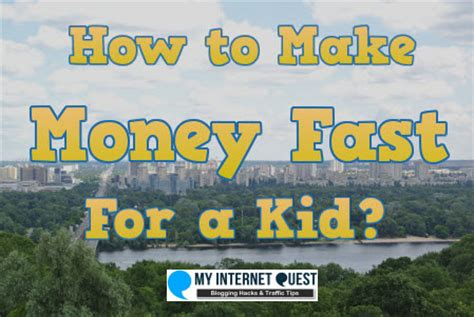 How Can A Kid Make Money Fast Online - how to make money fast for kids how to