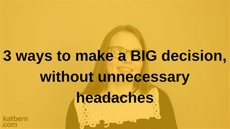 3 Ways To Make A - 3 ways to make a big decision without unnecessary headaches