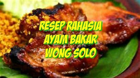 rahasia membuat kaldu ayam rahasia resep dan cara membuat ayam bakar wong solo empuk