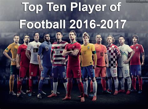 best football players top 10 greatest players of football of 2016 2017