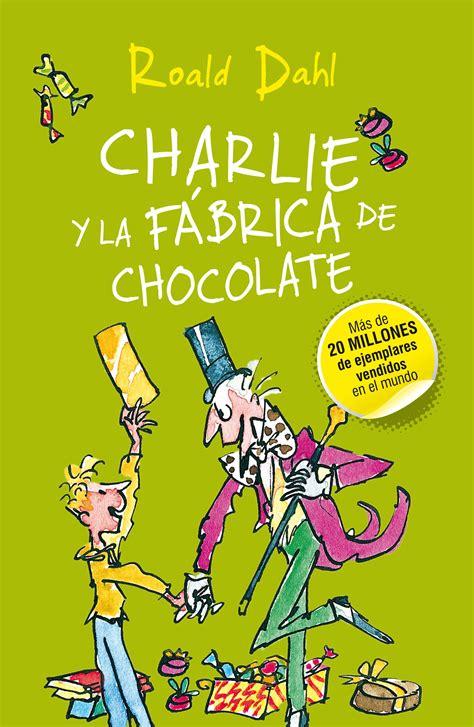 libro charlie y la fbrica charlie y la fabrica de chocolate roald dahl books