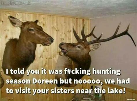 Funny Deer Memes - i told you it was hunting season doreen weknowmemes