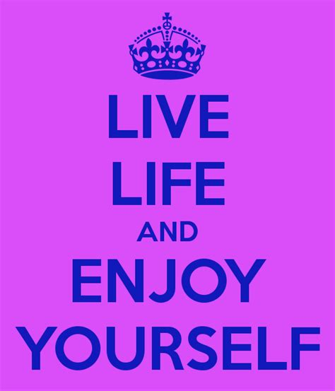 enjoy yourself live life and enjoy yourself poster yemmy keep calm o