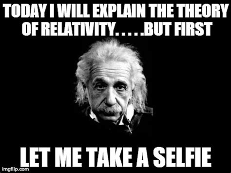 Albert Einstein Meme - first let me take a selfie meme