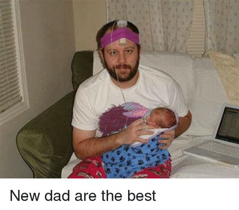 New Dad Meme - 晟 35 new dad are the best dad meme on sizzle