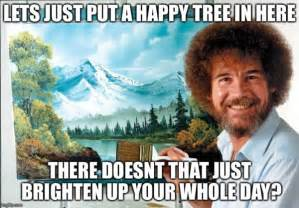 Bob Ross Meme - trees have never looked so menacing bob ross is now a