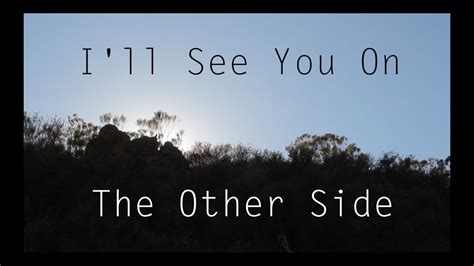 On The Other Side i ll see you on the other side drew elder original