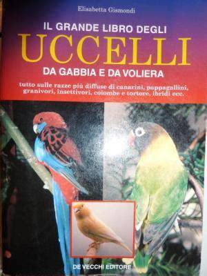 uccelli da gabbia e da voliera il grande libro degli uccelli da gabbia e da voliera